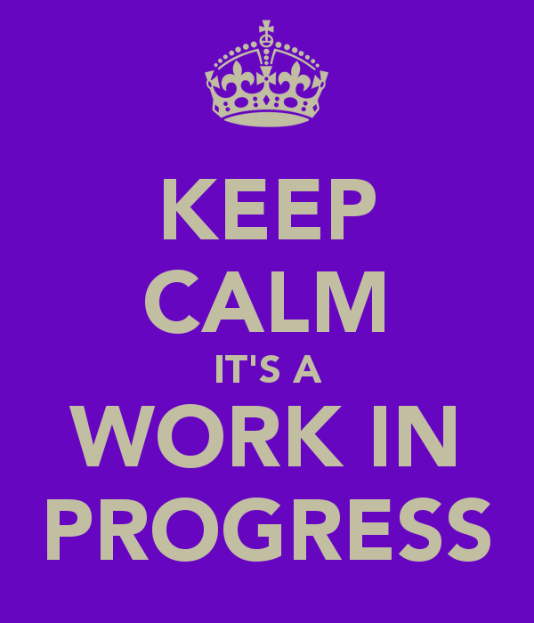 keep-calm-it-s-a-work-in-progress