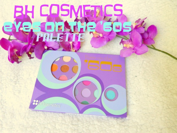 Bh cosmetics eyes on the '60s palette